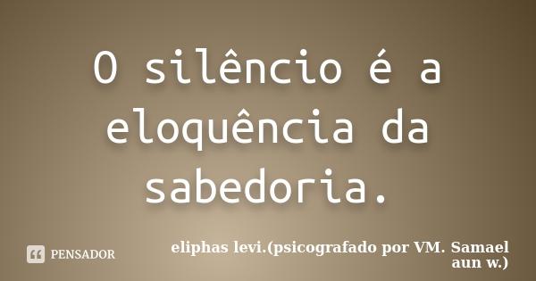 O Silencio é A Eloquência Da Eliphas Levipsicografado