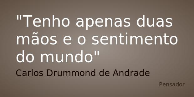 Carlos Drummond de Andrade: Tenho apenas duas mãos e o sentimento